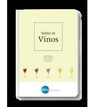 Hablar de vinos. Qué tipos hay, cómo se elaboran, cómo se sirven, cómo se catan